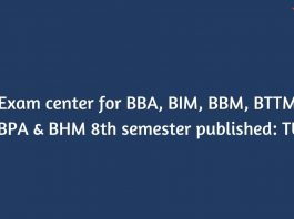 Exam center for BBA, BIM, BBM, BTTM, BPA & BHM 8th semester published: TU